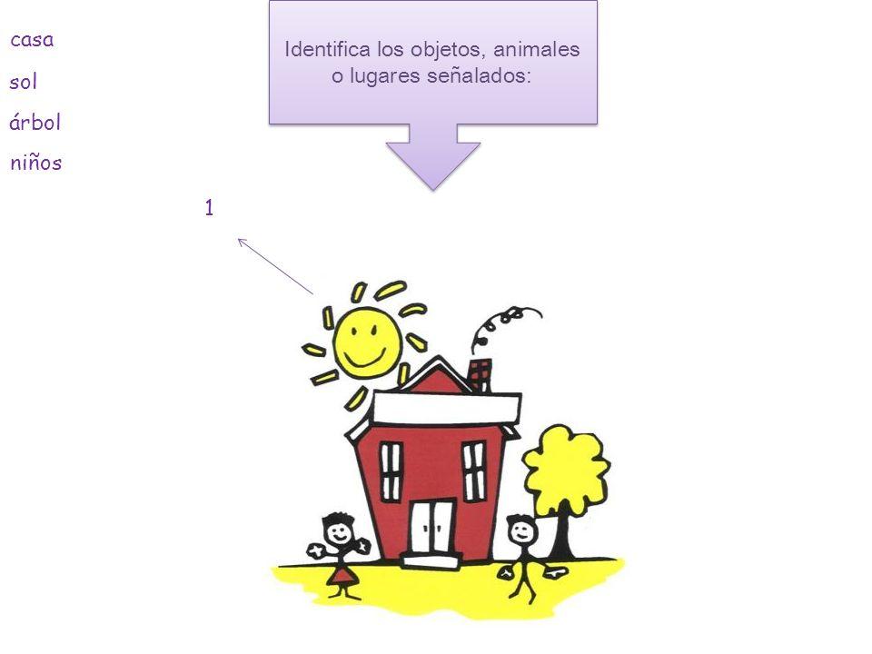 Identifica los objetos, animales o lugares señalados: casa árbol sol niños 1