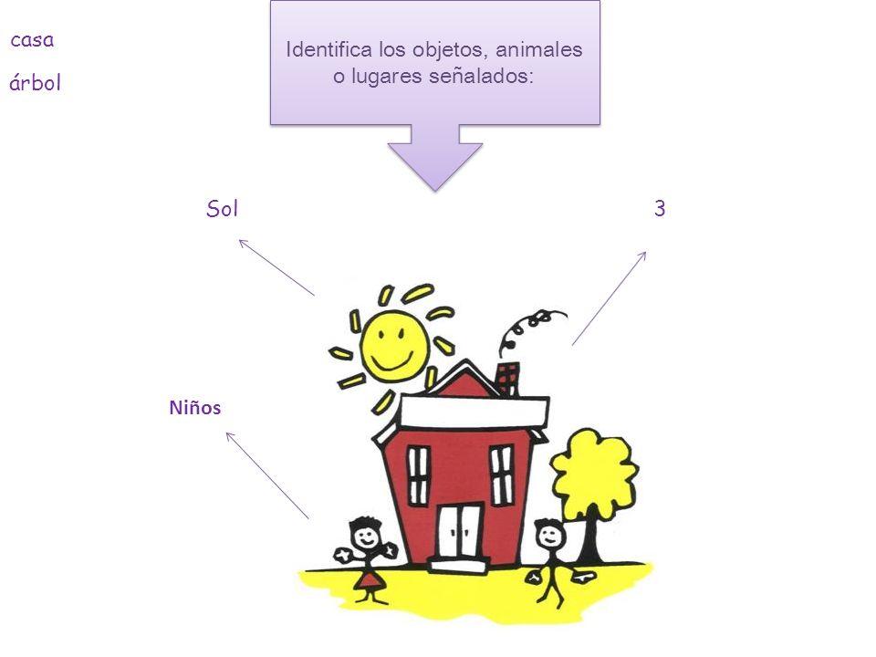 Identifica los objetos, animales o lugares señalados: casa árbol Sol Niños 3