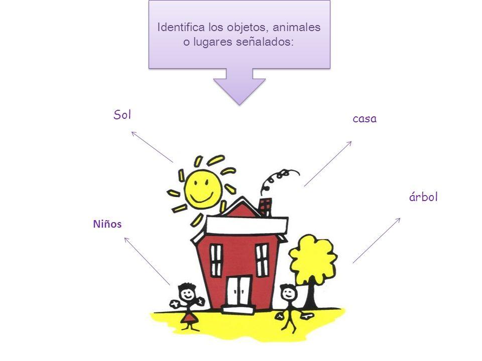 Identifica los objetos, animales o lugares señalados: Sol Niños casa árbol