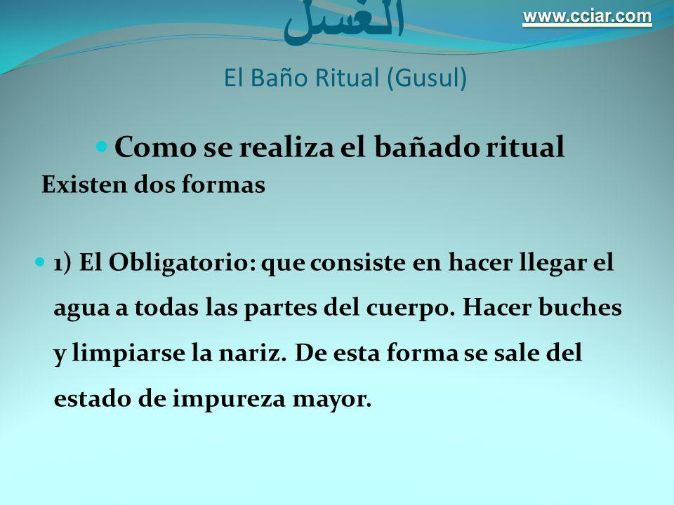 الغسل El Baño Ritual (Gusul) Como se realiza el bañado ritual Existen dos formas 1) El Obligatorio: que consiste en hacer llegar el agua a todas las p