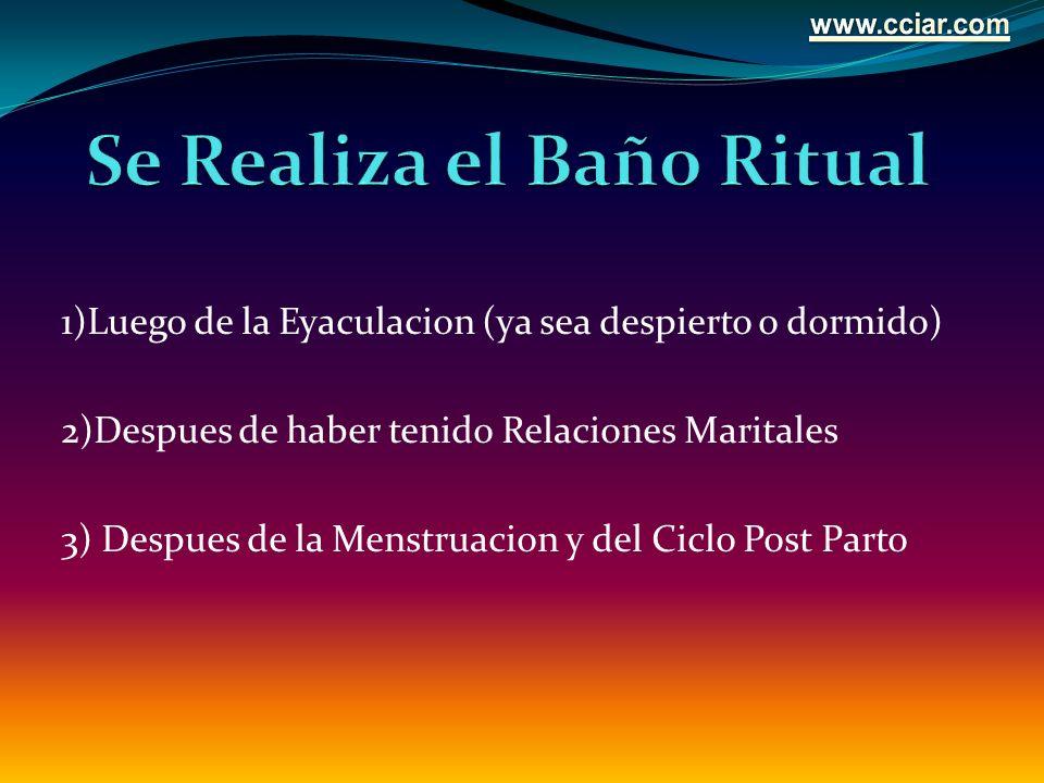 1)Luego de la Eyaculacion (ya sea despierto o dormido) 2)Despues de haber tenido Relaciones Maritales 3) Despues de la Menstruacion y del Ciclo Post P