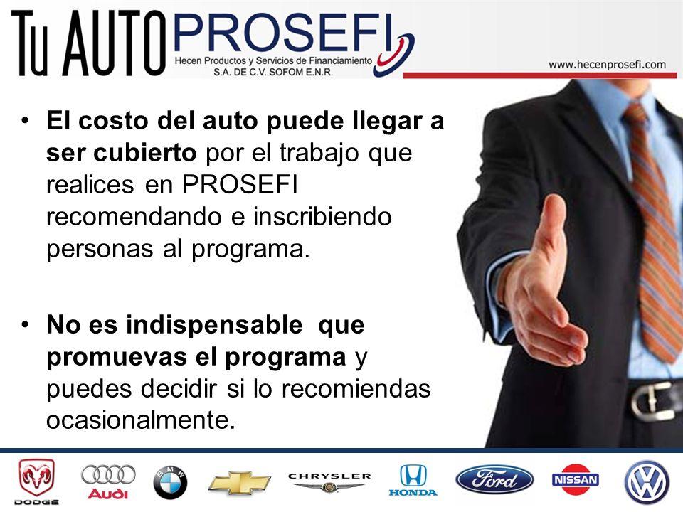 El costo del auto puede llegar a ser cubierto por el trabajo que realices en PROSEFI recomendando e inscribiendo personas al programa. No es indispens