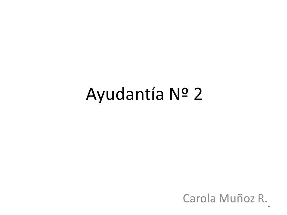 Ayudantía Nº 2 Carola Muñoz R. 1