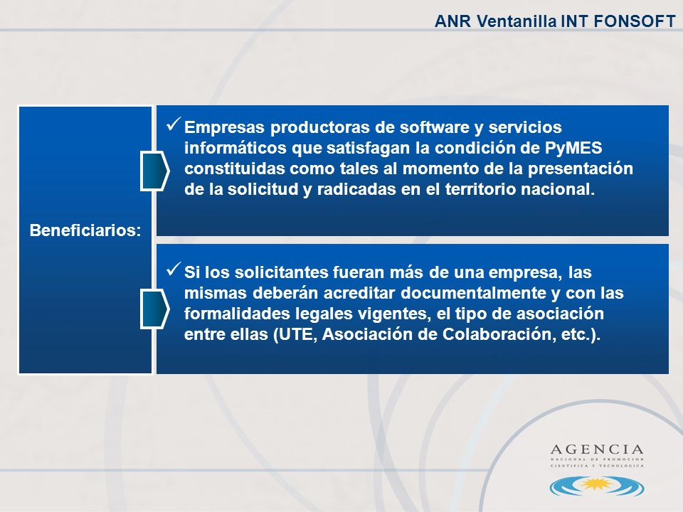 Beneficiarios: Empresas productoras de software y servicios informáticos que satisfagan la condición de PyMES constituidas como tales al momento de la presentación de la solicitud y radicadas en el territorio nacional.