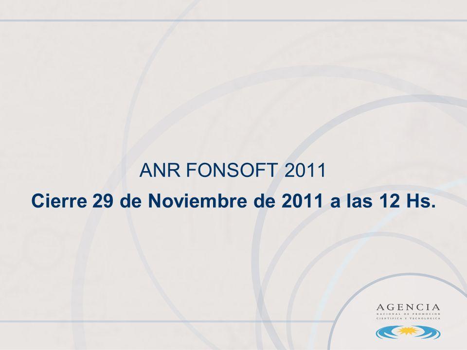 ANR FONSOFT 2011 Cierre 29 de Noviembre de 2011 a las 12 Hs.