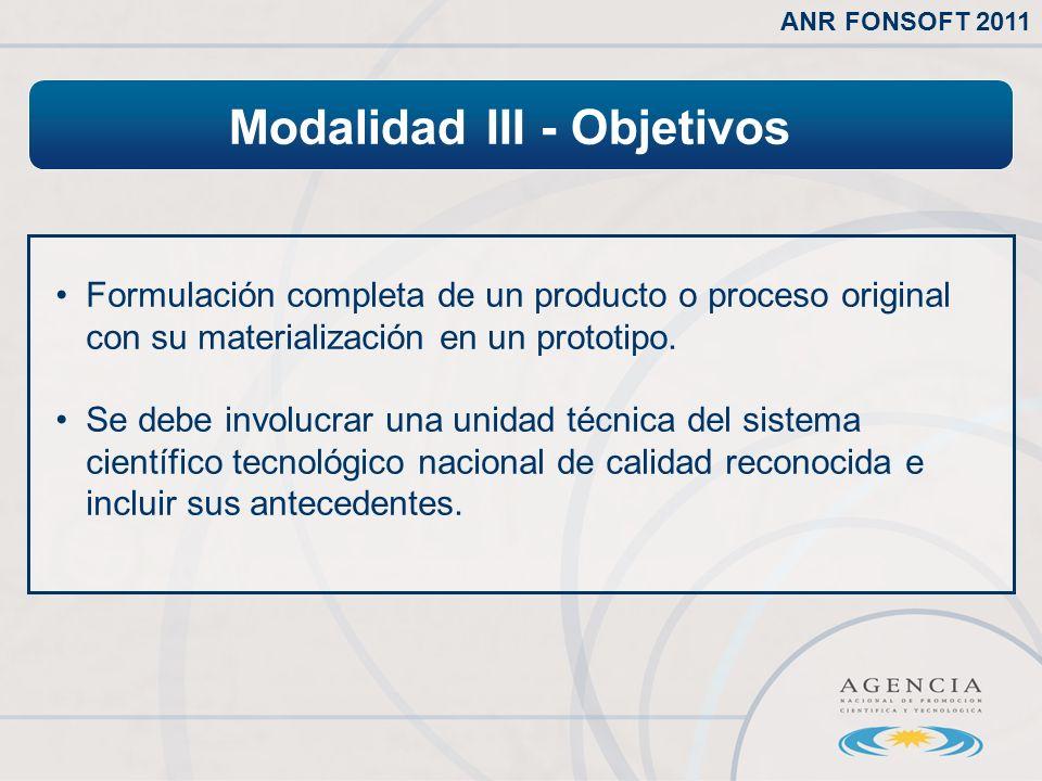 Modalidad III - Objetivos ANR FONSOFT 2011 Formulación completa de un producto o proceso original con su materialización en un prototipo.
