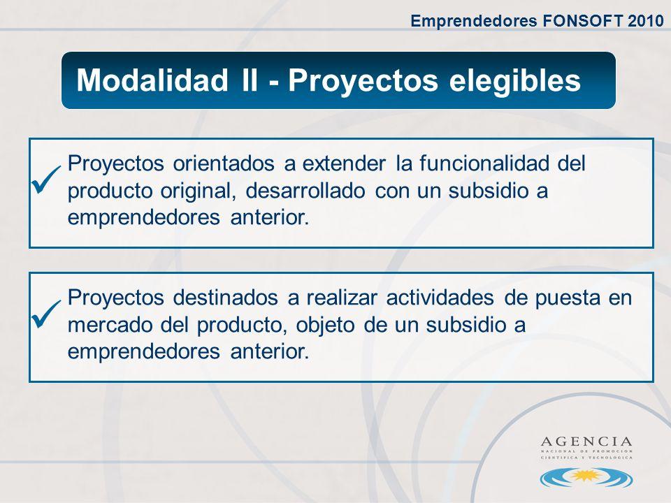Modalidad II - Proyectos elegibles Proyectos orientados a extender la funcionalidad del producto original, desarrollado con un subsidio a emprendedores anterior.