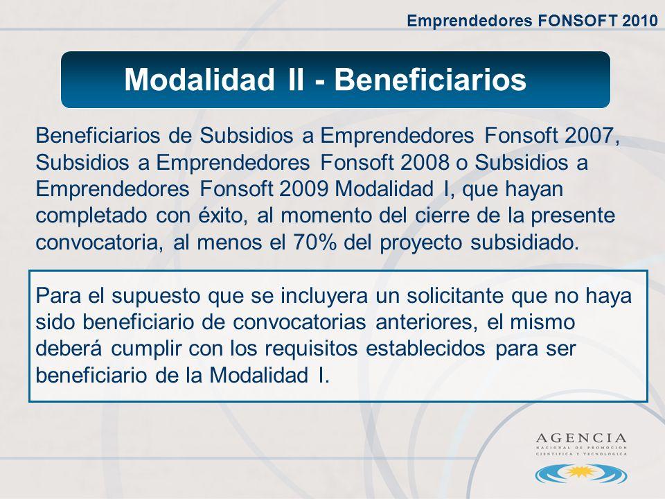 Modalidad II - Beneficiarios Beneficiarios de Subsidios a Emprendedores Fonsoft 2007, Subsidios a Emprendedores Fonsoft 2008 o Subsidios a Emprendedores Fonsoft 2009 Modalidad I, que hayan completado con éxito, al momento del cierre de la presente convocatoria, al menos el 70% del proyecto subsidiado.