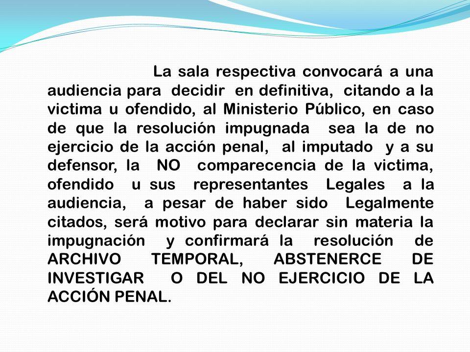 La sala respectiva convocará a una audiencia para decidir en definitiva, citando a la victima u ofendido, al Ministerio Público, en caso de que la res