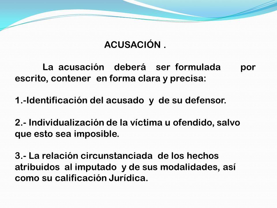 ACUSACIÓN. La acusación deberá ser formulada por escrito, contener en forma clara y precisa: 1.-Identificación del acusado y de su defensor. 2.- Indiv