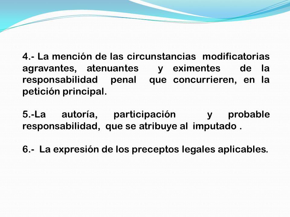 4.- La mención de las circunstancias modificatorias agravantes, atenuantes y eximentes de la responsabilidad penal que concurrieren, en la petición pr