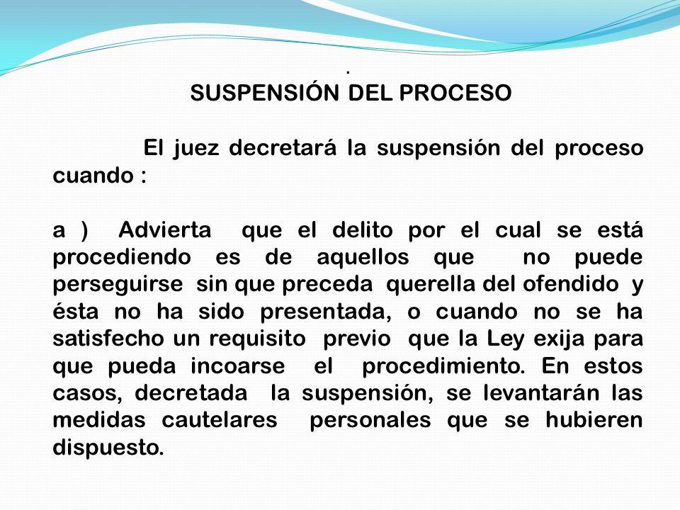 . SUSPENSIÓN DEL PROCESO El juez decretará la suspensión del proceso cuando : a ) Advierta que el delito por el cual se está procediendo es de aquello