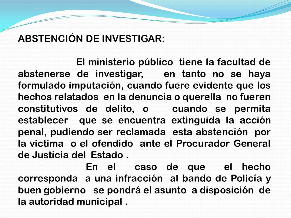 ABSTENCIÓN DE INVESTIGAR: El ministerio público tiene la facultad de abstenerse de investigar, en tanto no se haya formulado imputación, cuando fuere