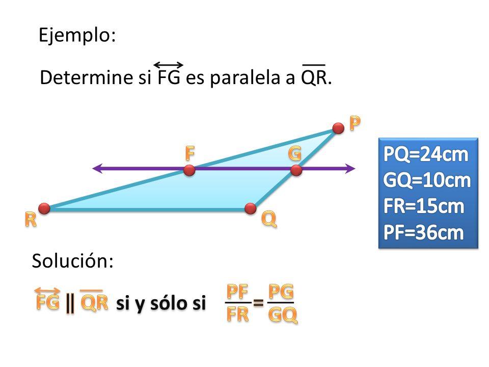 Ejemplo: Determine si FG es paralela a QR. si y sólo si Solución:
