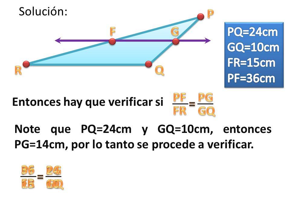 Entonces hay que verificar si Note que PQ=24cm y GQ=10cm, entonces PG=14cm, por lo tanto se procede a verificar.