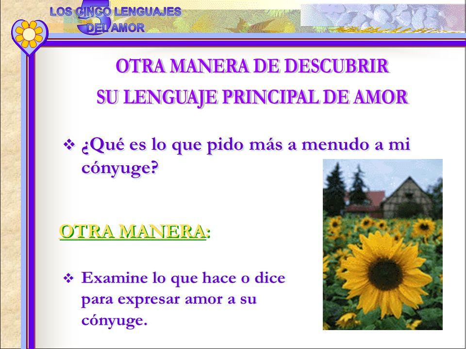 ¿Qué es lo que pido más a menudo a mi cónyuge? OTRA MANERA: Examine lo que hace o dice para expresar amor a su cónyuge.