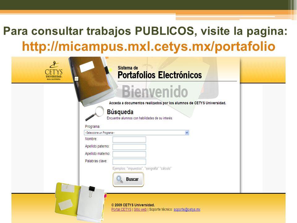 http://micampus.mxl.cetys.mx/portafolio Para consultar trabajos PUBLICOS, visite la pagina:
