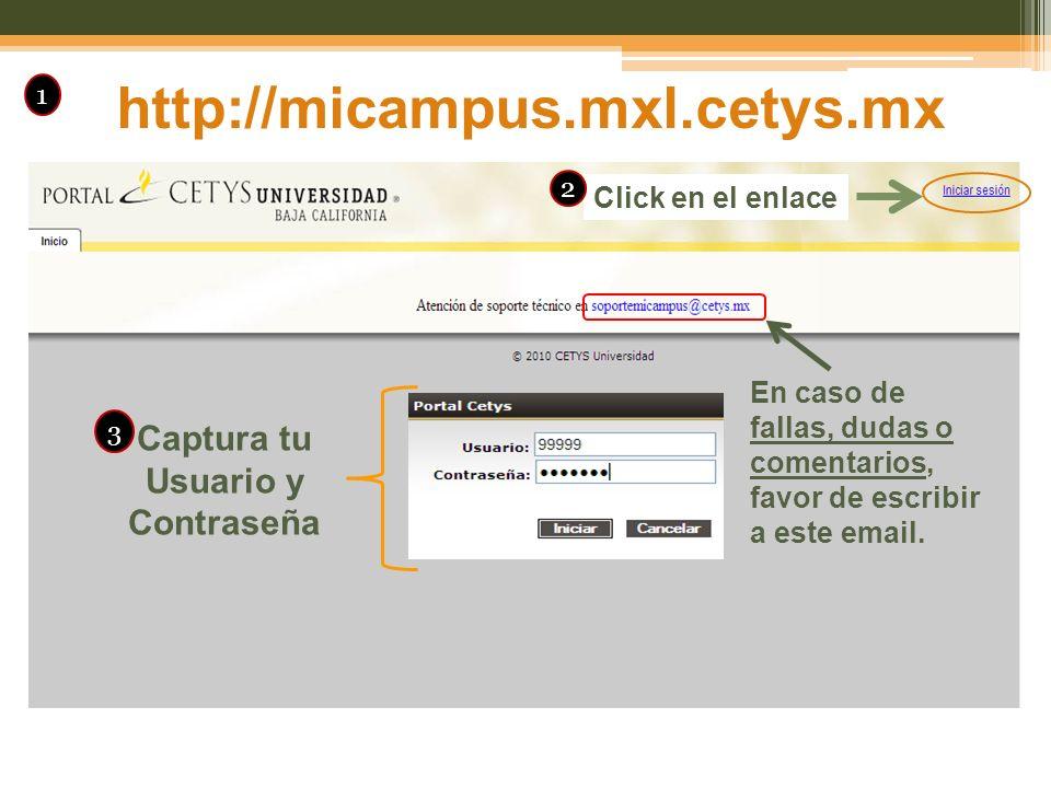 http://micampus.mxl.cetys.mx 1 Click en el enlace 2 Captura tu Usuario y Contraseña 3 En caso de fallas, dudas o comentarios, favor de escribir a este email.