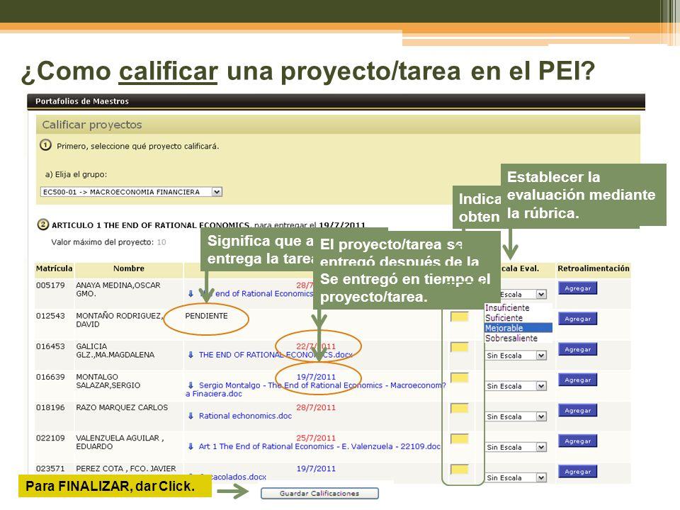 ¿Como calificar una proyecto/tarea en el PEI? Significa que aún no se entrega la tarea El proyecto/tarea se entregó después de la fecha límite. Se ent