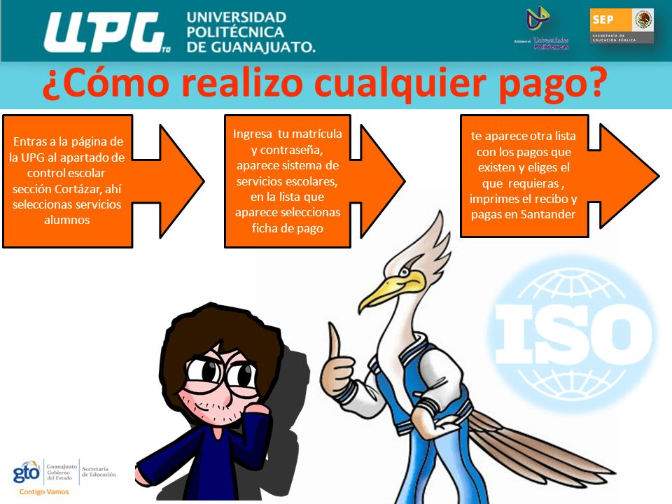 ¿Cómo realizo cualquier pago? Entras a la página de la UPG al apartado de control escolar sección Cortázar, ahí seleccionas servicios alumnos te apare