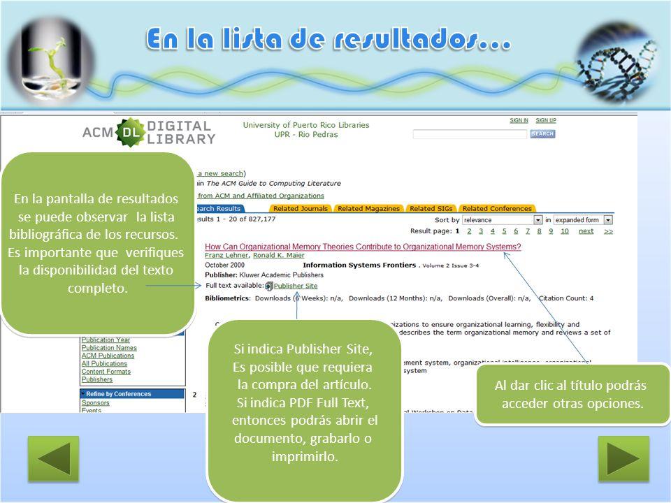 En la pantalla de resultados se puede observar la lista bibliográfica de los recursos. Es importante que verifiques la disponibilidad del texto comple