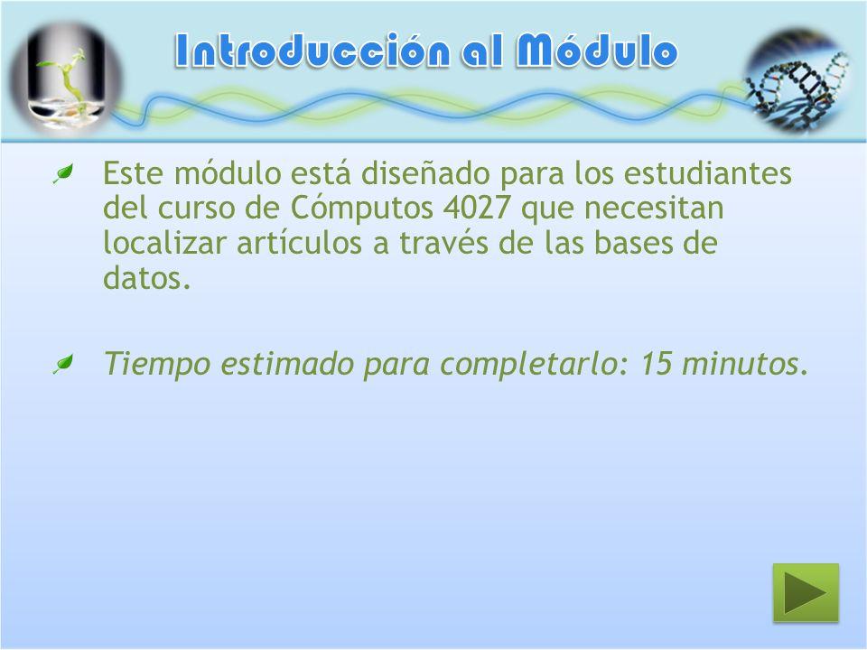Este módulo está diseñado para los estudiantes del curso de Cómputos 4027 que necesitan localizar artículos a través de las bases de datos. Tiempo est