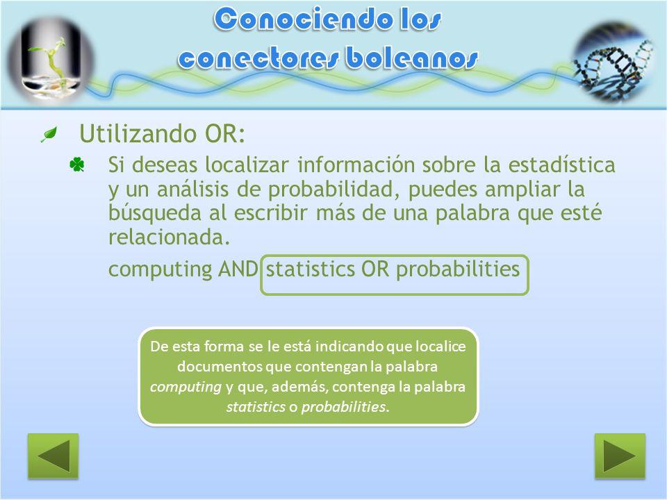 Utilizando OR: Si deseas localizar información sobre la estadística y un análisis de probabilidad, puedes ampliar la búsqueda al escribir más de una p
