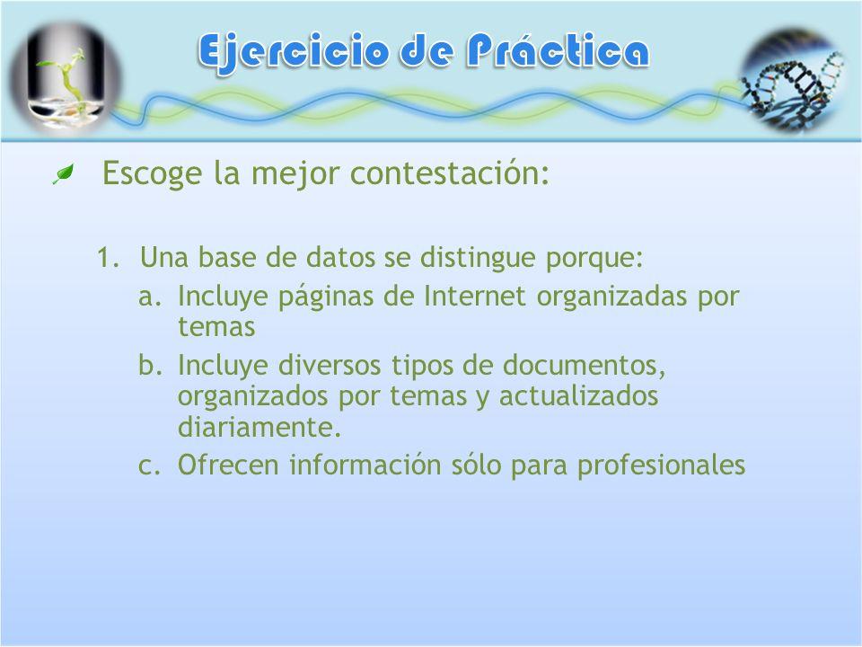 Escoge la mejor contestación: 1.Una base de datos se distingue porque: a.Incluye páginas de Internet organizadas por temas b.Incluye diversos tipos de