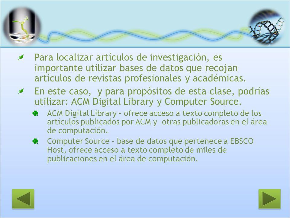 Para localizar artículos de investigación, es importante utilizar bases de datos que recojan artículos de revistas profesionales y académicas. En este