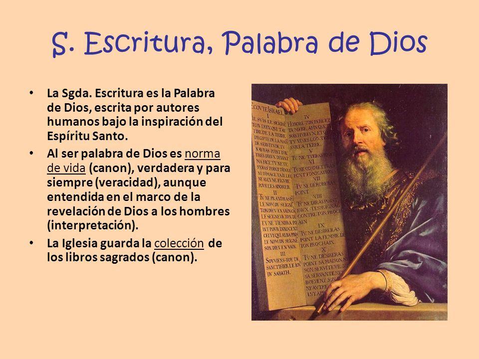 S. Escritura, Palabra de Dios La Sgda. Escritura es la Palabra de Dios, escrita por autores humanos bajo la inspiración del Espíritu Santo. Al ser pal