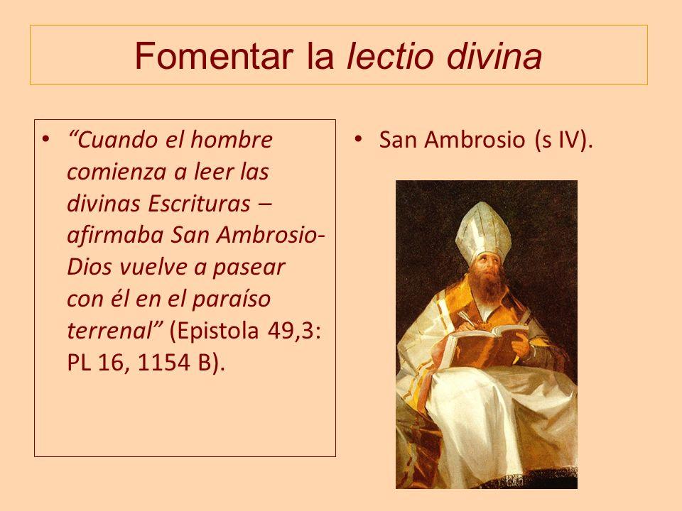 Fomentar la lectio divina Cuando el hombre comienza a leer las divinas Escrituras – afirmaba San Ambrosio- Dios vuelve a pasear con él en el paraíso t