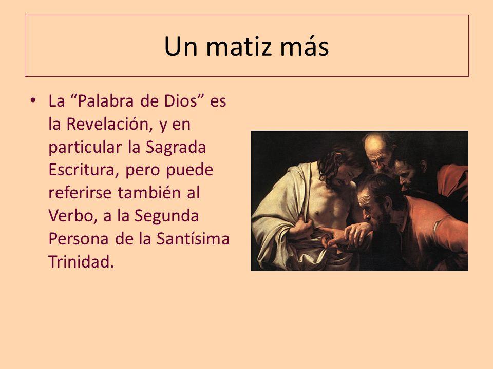 Un matiz más La Palabra de Dios es la Revelación, y en particular la Sagrada Escritura, pero puede referirse también al Verbo, a la Segunda Persona de