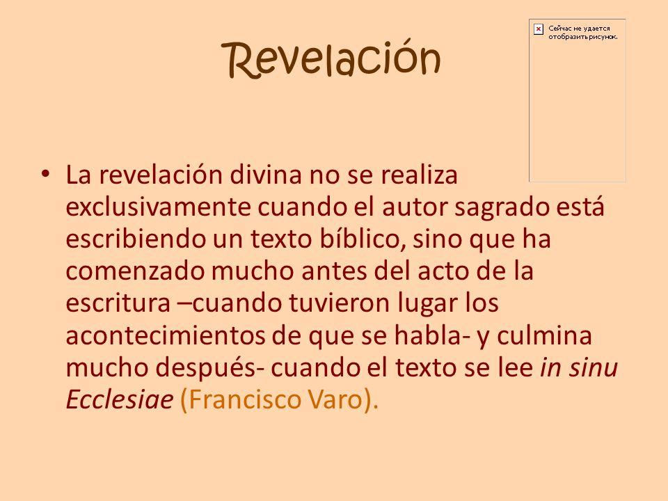 Revelación La revelación divina no se realiza exclusivamente cuando el autor sagrado está escribiendo un texto bíblico, sino que ha comenzado mucho an