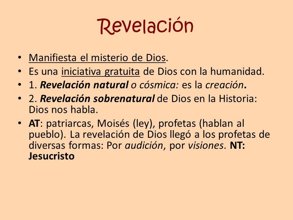 Revelación Manifiesta el misterio de Dios. Es una iniciativa gratuita de Dios con la humanidad. 1. Revelación natural o cósmica: es la creación. 2. Re