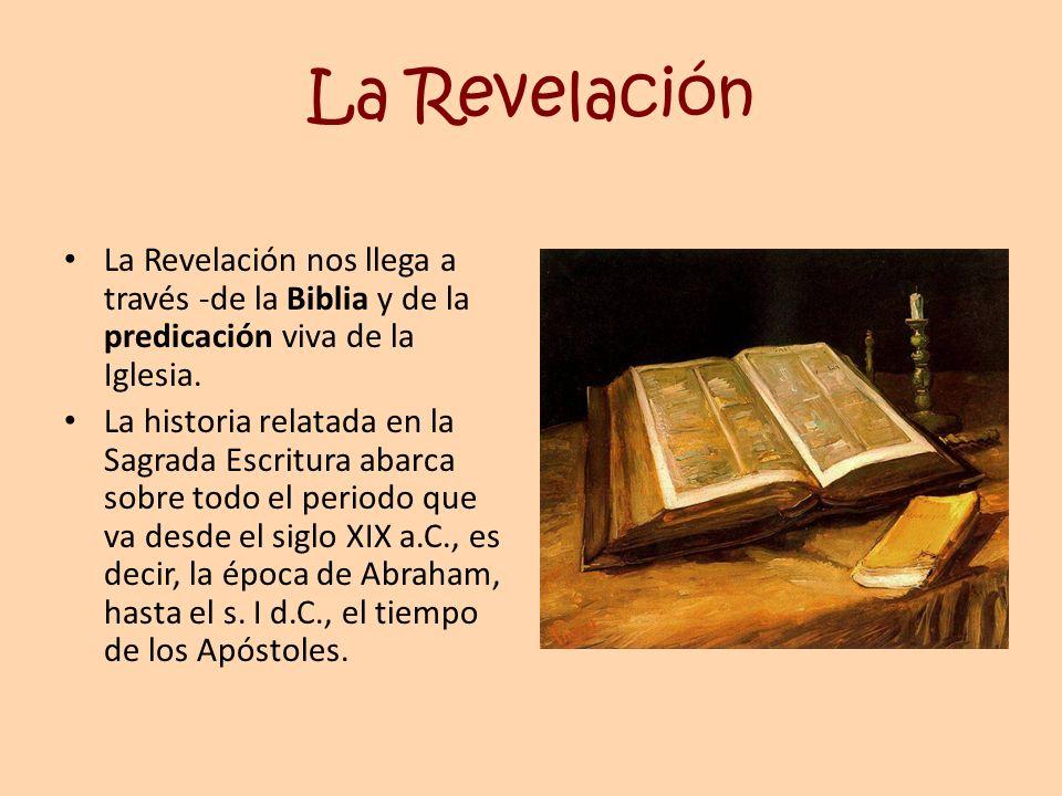 La Revelación La Revelación nos llega a través -de la Biblia y de la predicación viva de la Iglesia. La historia relatada en la Sagrada Escritura abar