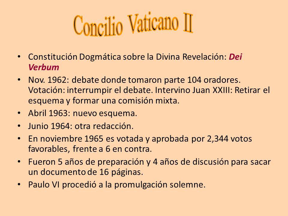 Constitución Dogmática sobre la Divina Revelación: Dei Verbum Nov. 1962: debate donde tomaron parte 104 oradores. Votación: interrumpir el debate. Int