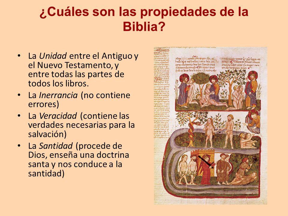 ¿Cuáles son las propiedades de la Biblia? La Unidad entre el Antiguo y el Nuevo Testamento, y entre todas las partes de todos los libros. La Inerranci