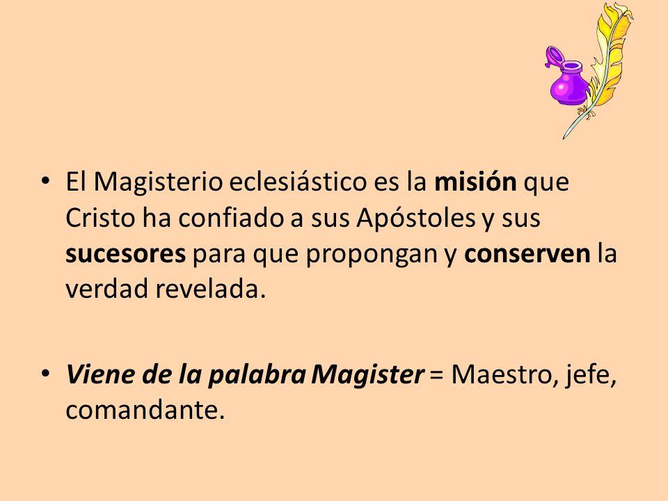 El Magisterio eclesiástico es la misión que Cristo ha confiado a sus Apóstoles y sus sucesores para que propongan y conserven la verdad revelada. Vien