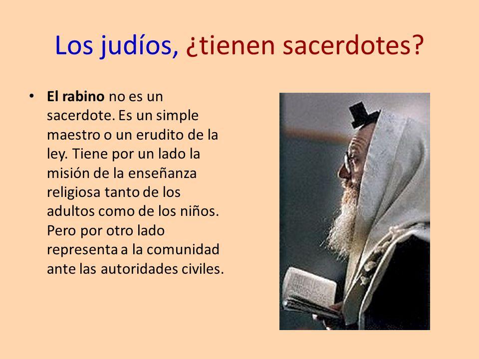 Los judíos, ¿tienen sacerdotes? El rabino no es un sacerdote. Es un simple maestro o un erudito de la ley. Tiene por un lado la misión de la enseñanza