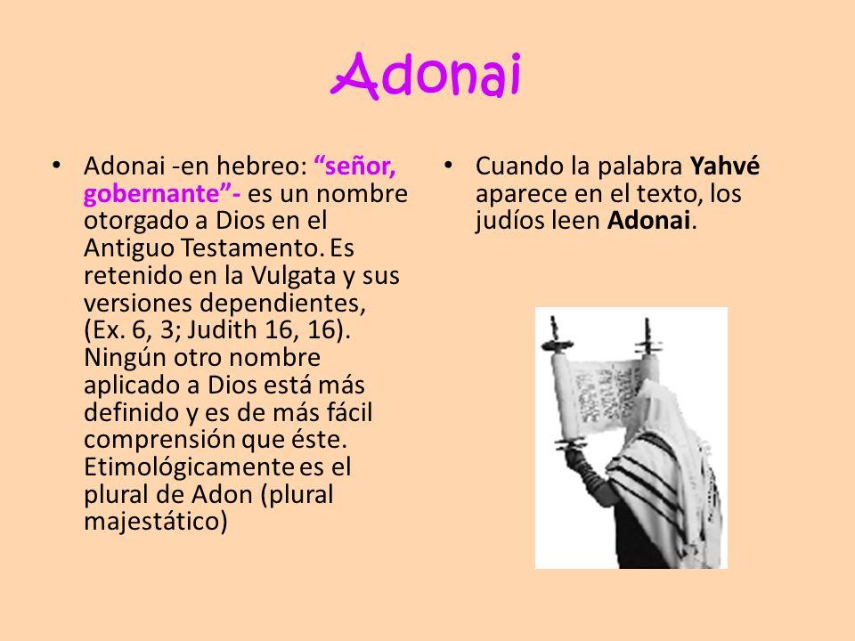 Adonai Adonai -en hebreo: señor, gobernante- es un nombre otorgado a Dios en el Antiguo Testamento. Es retenido en la Vulgata y sus versiones dependie