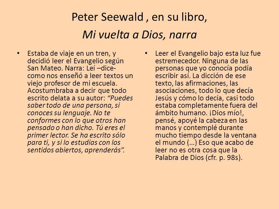 Peter Seewald, en su libro, Mi vuelta a Dios, narra Estaba de viaje en un tren, y decidió leer el Evangelio según San Mateo. Narra: Leí –dice- como no