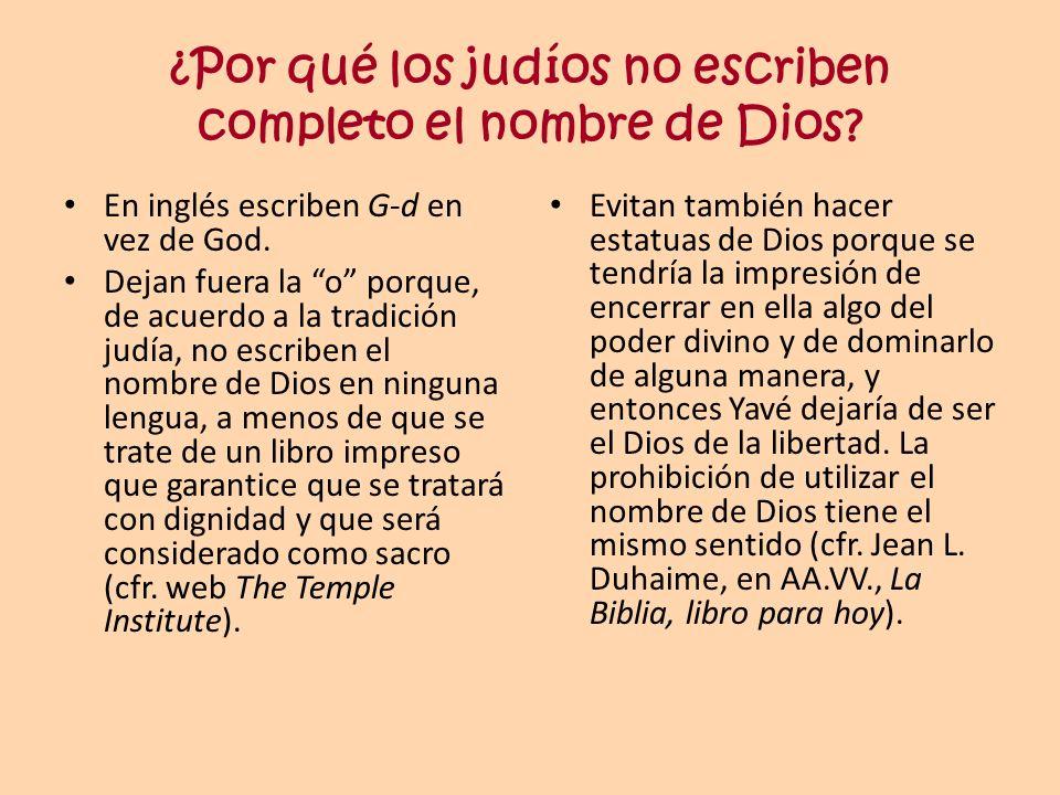 ¿Por qué los judíos no escriben completo el nombre de Dios? En inglés escriben G-d en vez de God. Dejan fuera la o porque, de acuerdo a la tradición j