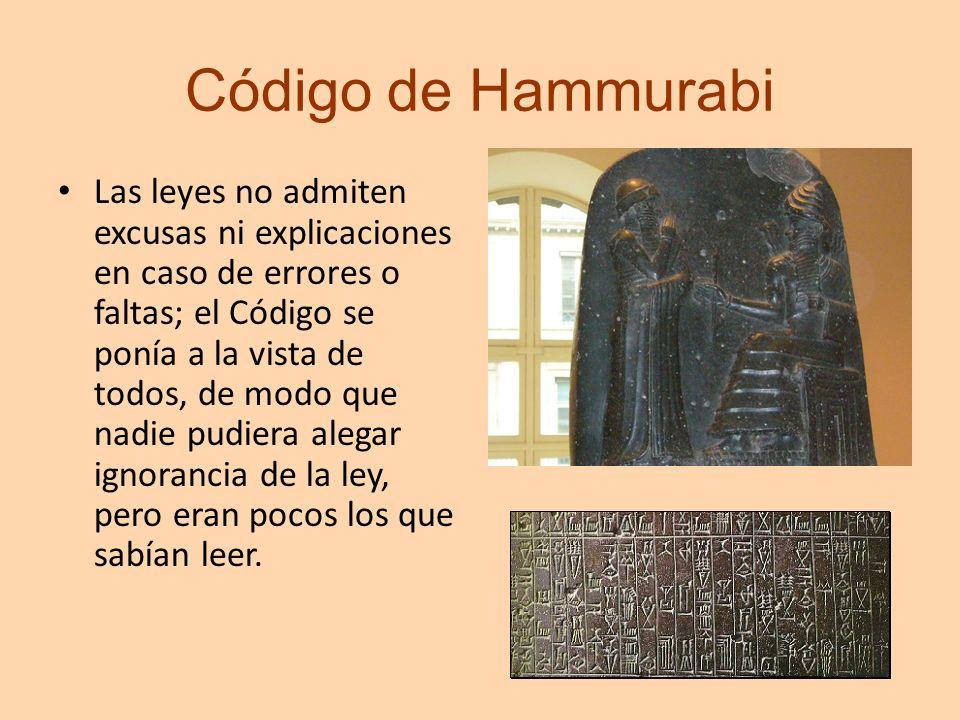 Código de Hammurabi Las leyes no admiten excusas ni explicaciones en caso de errores o faltas; el Código se ponía a la vista de todos, de modo que nad