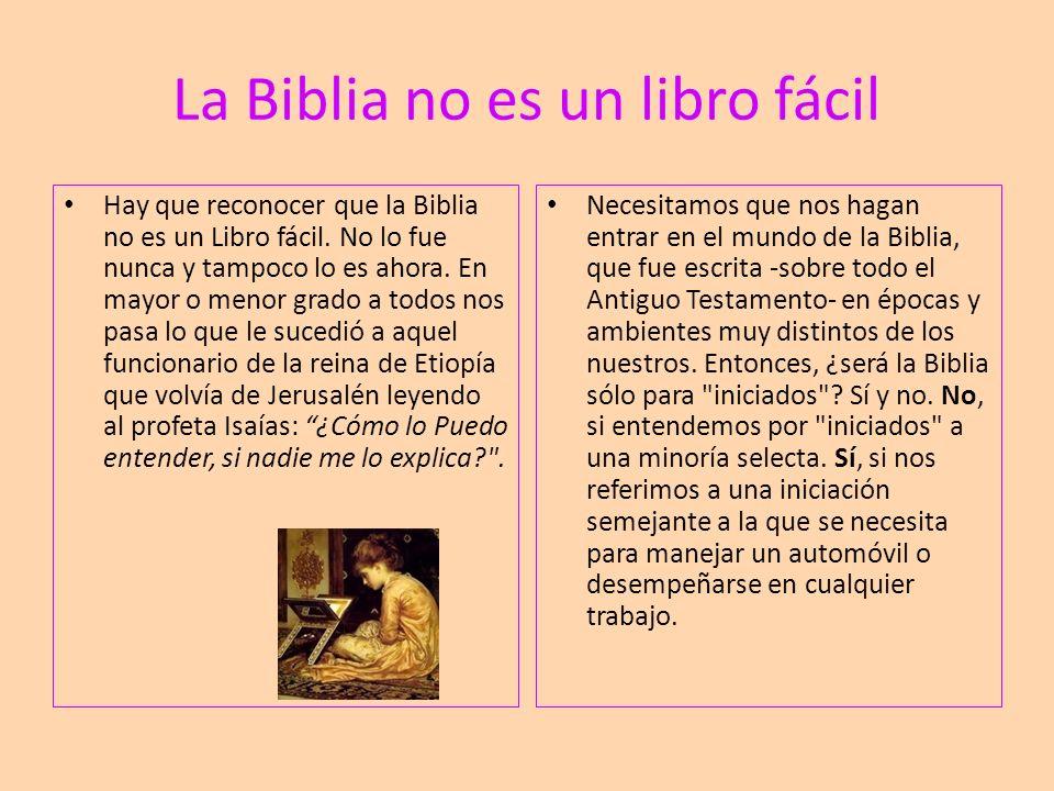 La Biblia no es un libro fácil Hay que reconocer que la Biblia no es un Libro fácil. No lo fue nunca y tampoco lo es ahora. En mayor o menor grado a t