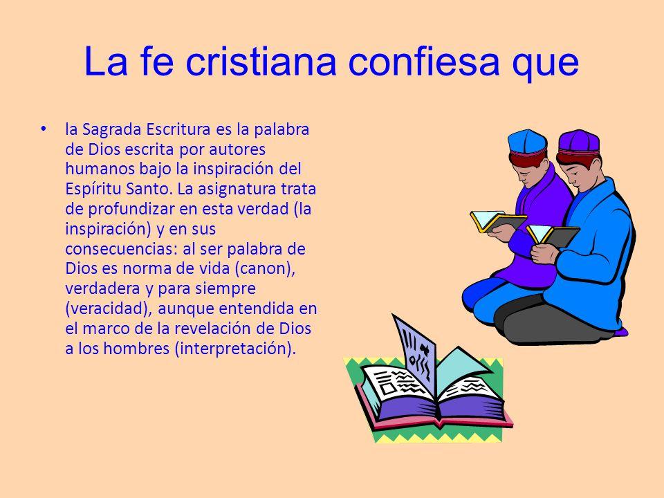 La fe cristiana confiesa que la Sagrada Escritura es la palabra de Dios escrita por autores humanos bajo la inspiración del Espíritu Santo. La asignat