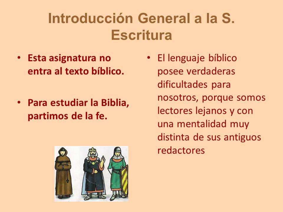 Introducción General a la S. Escritura Esta asignatura no entra al texto bíblico. Para estudiar la Biblia, partimos de la fe. El lenguaje bíblico pose