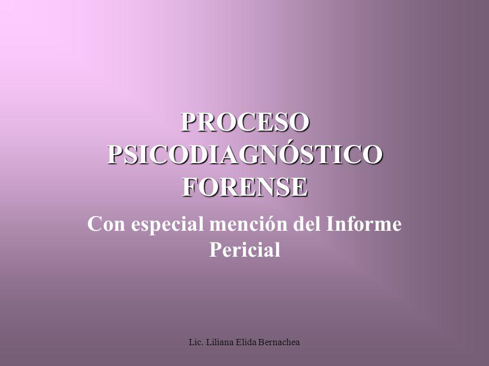 Lic. Liliana Elida Bernachea PROCESO PSICODIAGNÓSTICO FORENSE Con especial mención del Informe Pericial