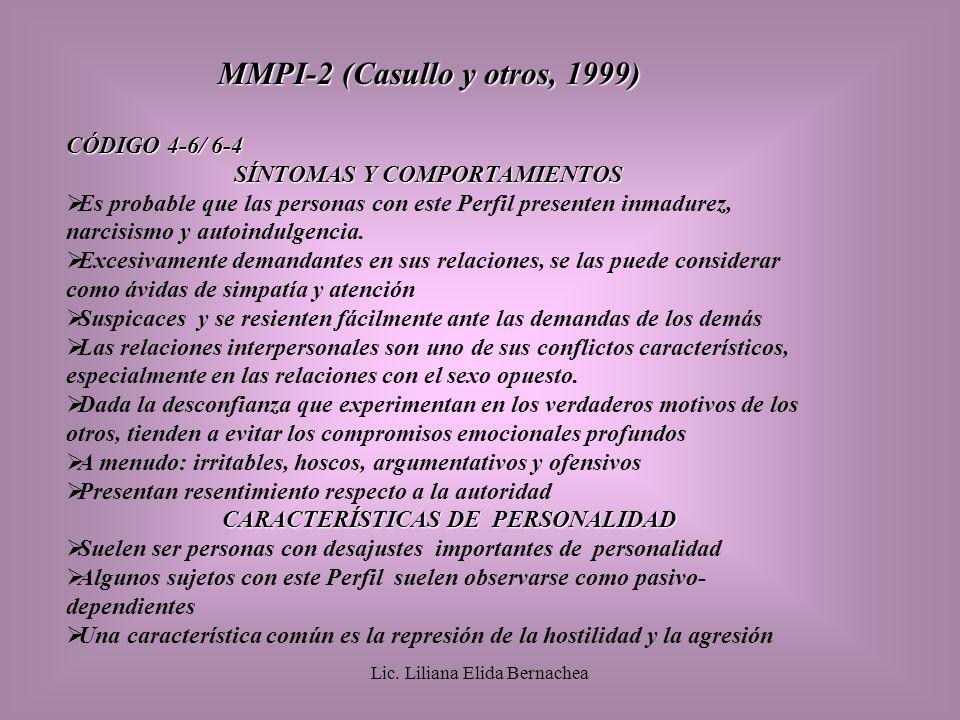 MMPI-2 (Casullo y otros, 1999) CÓDIGO 4-6/ 6-4 SÍNTOMAS Y COMPORTAMIENTOS SÍNTOMAS Y COMPORTAMIENTOS Es probable que las personas con este Perfil presenten inmadurez, narcisismo y autoindulgencia.