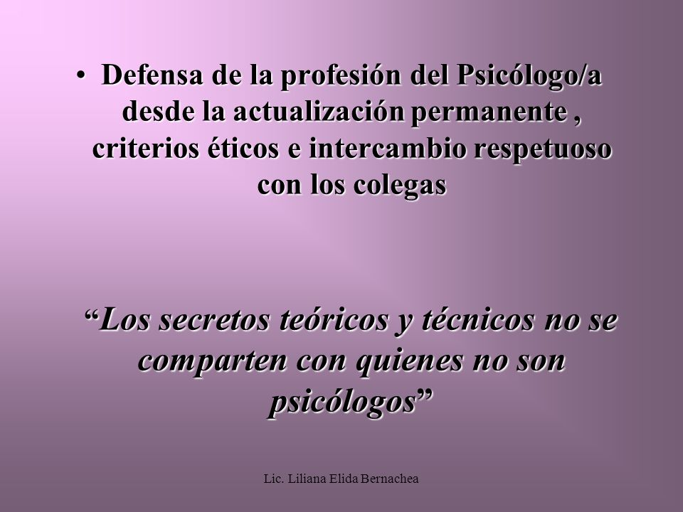 Lic. Liliana Elida Bernachea Defensa de la profesión del Psicólogo/a desde la actualización permanente, criterios éticos e intercambio respetuoso con