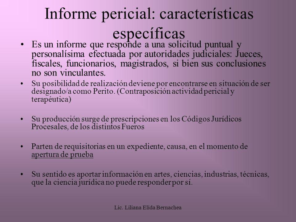 Lic. Liliana Elida Bernachea Informe pericial: características específicas Es un informe que responde a una solicitud puntual y personalísima efectuad